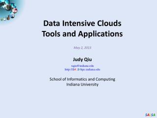 May 2, 2013  Judy Qiu xqiuindiana SALSAhpcdiana    School of Informatics and Computing Indiana University
