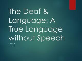 The Deaf  Language: A True Language without Speech
