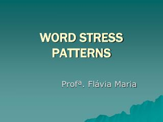 WORD STRESS PATTERNS