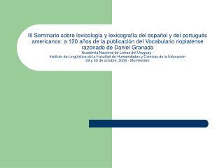 III Seminario sobre lexicolog a y lexicograf a del espa ol y del portugu s  americanos: a 120 a os de la publicaci n del