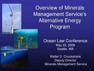Overview of Minerals Management Service s Alternative Energy Program
