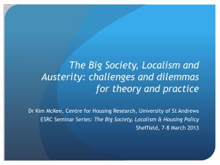 The Big Society, Localism and Austerity: challenges and dilemmas for theory and practice