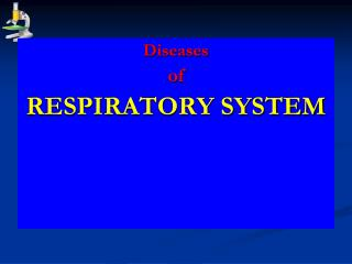 Diseases  of  RESPIRATORY SYSTEM