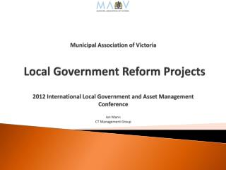 Municipal Association of Victoria    Local Government Reform Projects     2012 International Local Government and Asset