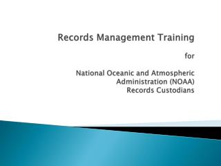 Records Management Training  for  National Oceanic and Atmospheric Administration NOAA   Records Custodians