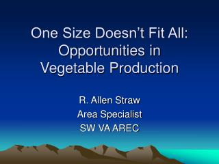 One Size Doesn t Fit All: Opportunities in  Vegetable Production