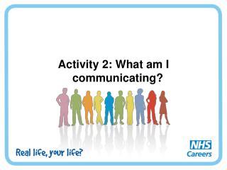 Activity 2: What am I communicating