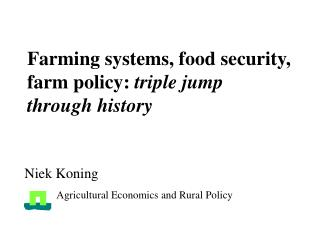 Farming systems, food security, farm policy: triple jump through history