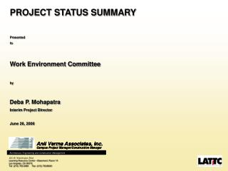 PROJECT STATUS SUMMARY  Presented  to  Work Environment Committee   by   Deba P. Mohapatra Interim Project Director  Jun