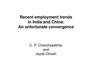 Recent employment trends  in India and China: An unfortunate convergence