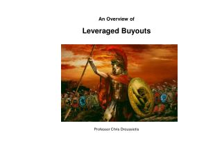 An Overview of Leveraged Buyouts         Professor Chris Droussiotis