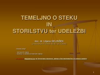 TEMELJNO O STEKU  IN  STORILSTVU ter UDELE BI  doc. dr. Liljana SELIN EK predavanje 5