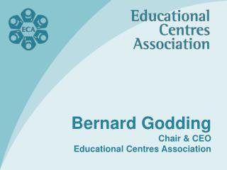 Bernard Godding Chair  CEO Educational Centres Association