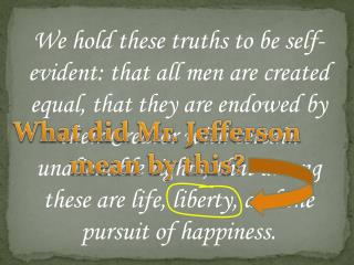 We hold these truths to be self-evident: that all men are created equal, that they are endowed by their Creator with cer