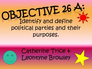 Identify and define political parties and their purposes.   Catherine Trice  Leontyne Browley