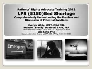 Patients  Rights Advocate Training 2013 LPS 5150Bed Shortage Comprehensively Understanding the Problem and  Discussion o