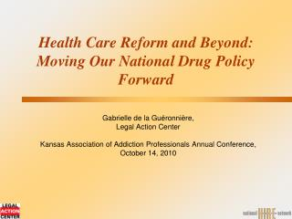 Health Care Reform and Beyond: Moving Our National Drug Policy Forward