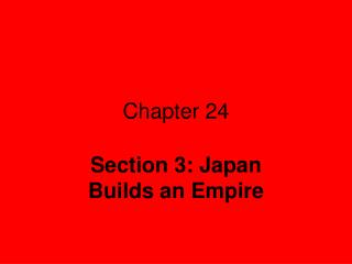 Section 3: Japan Builds an Empire