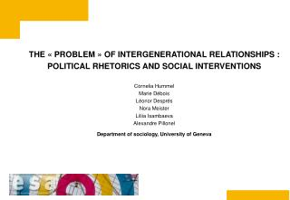 THE   PROBLEM   OF INTERGENERATIONAL RELATIONSHIPS :  POLITICAL RHETORICS AND SOCIAL INTERVENTIONS  Cornelia Hummel Mari