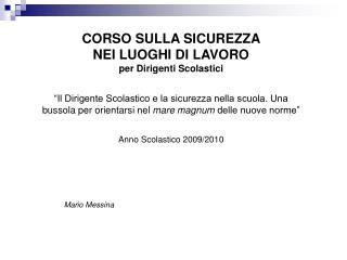 CORSO SULLA SICUREZZA  NEI LUOGHI DI LAVORO per Dirigenti Scolastici    Il Dirigente Scolastico e la sicurezza nella scu