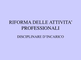 RIFORMA DELLE ATTIVITA  PROFESSIONALI