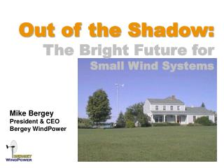 Out of the Shadow:   The Bright Future for  Small Wind Systems