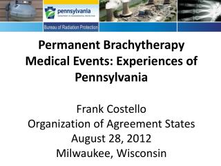 Perma  Permanent Brachytherapy Medical Events: Experiences of Pennsylvania   Frank Costello Organization of Agreement St