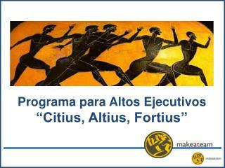 Programa para Altos Ejecutivos   Citius, Altius, Fortius