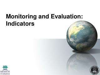 Monitoring and Evaluation:  Indicators