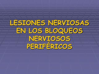 LESIONES NERVIOSAS EN LOS BLOQUEOS NERVIOSOS PERIF RICOS