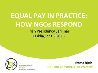 EQUAL PAY IN PRACTICE:  HOW NGOs RESPOND  Irish Presidency Seminar Dublin, 27.02.2013