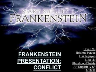 the conflict between the creature and doctor frankenstein There is no internal conflict between frankenstein and monster frankenstein is the scientist that created the monster, they are two separate entities and therefore can not have an.