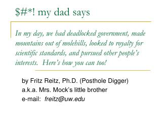my dad says  In my day, we had deadlocked government, made mountains out of molehills, looked to royalty for scientific