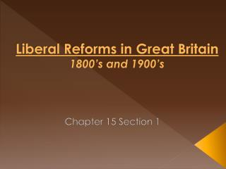 Liberal Reforms in Great Britain 1800 s and 1900 s