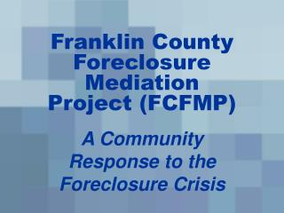 Franklin County Foreclosure Mediation Project FCFMP
