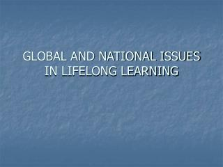 GLOBAL AND NATIONAL ISSUES IN LIFELONG LEARNING