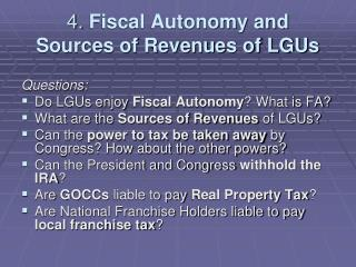 4. Fiscal Autonomy and  Sources of Revenues of LGUs