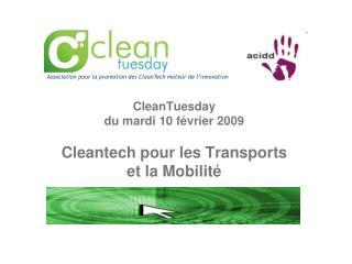 CleanTuesday  du mardi 10 f vrier 2009  Cleantech pour les Transports et la Mobilit