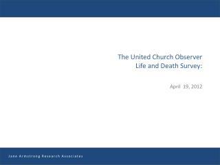 The United Church Observer  Life and Death Survey:   April  19, 2012