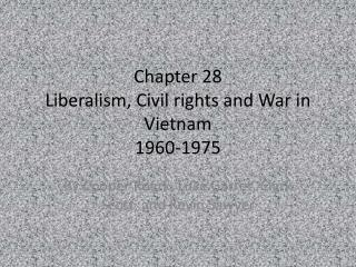 Chapter 28 Liberalism, Civil rights and War in Vietnam 1960-1975