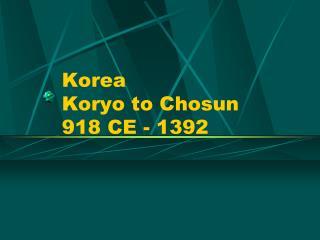 Korea Koryo to Chosun 918 CE - 1392