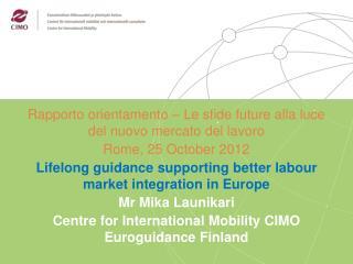 Rapporto orientamento   Le sfide future alla luce del nuovo mercato del lavoro Rome, 25 October 2012  Lifelong guidance