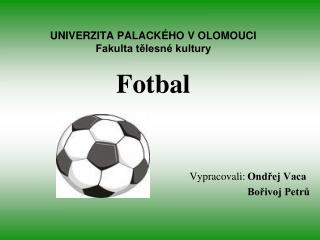 UNIVERZITA PALACK HO V OLOMOUCI                     Fakulta telesn  kultury  Fotbal