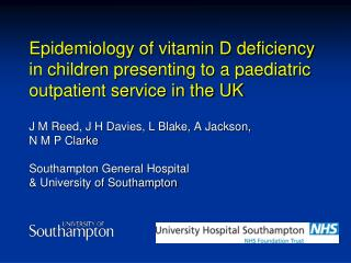 Epidemiology of vitamin D deficiency in children presenting to a paediatric outpatient service in the UK  J M Reed, J H