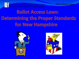 Ballot Access Laws:   Determining the Proper Standards        for New Hampshire
