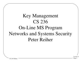 Key Management CS 236 On-Line MS Program Networks and Systems Security  Peter Reiher