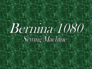 Bernina 1080