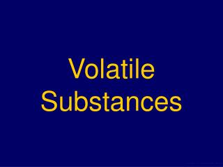 Volatile Substances