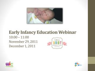 Early Infancy Education Webinar 10:00   11:00 November 29, 2011  December 1, 2011