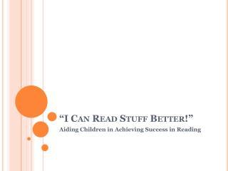 I Can Read Stuff Better